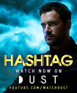 Watch Hashtag on DUST!